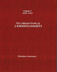 The Collected Works of J.Krishnamurti - Volume V 1948-1949: Choiceless Awareness