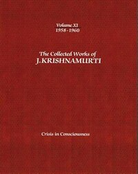 The Collected Works of J.Krishnamurti - Volume XI 1958-1960: Crisis in Consciousness