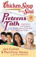 Chicken Soup for the Soul: Preteens Talk: Inspiration and Support for Preteens from Kids Just Like…
