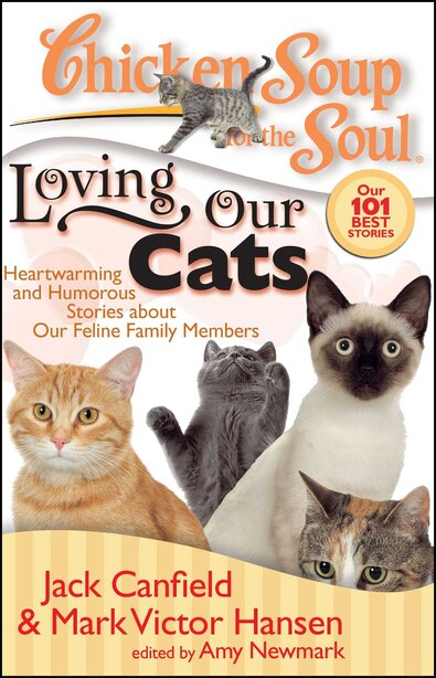 Chicken Soup for the Soul: Loving Our Cats: Heartwarming and Humorous Stories about our Feline Family Members by Jack Canfield