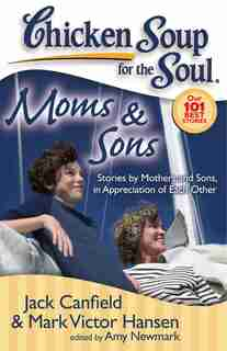 Chicken Soup for the Soul: Moms & Sons: Stories by Mothers and Sons, in Appreciation of Each Other by Jack Canfield