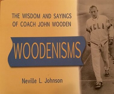 Woodenisms The Wisdom And Sayings Of Coach John Wooden