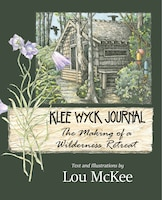 Klee Wyck Journal: The Making Of A Wilderness Retreat