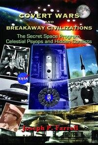 Covert Wars and Breakaway Civilizations: The Secret Space Program, Celestial Psyops and  Hidden…