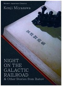 Night on the Galactic Railroad and Other Stories from Ihatov