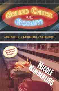 Grilled Cheese and Goblins: Adventures of a Supernatural Food Inspector! by Nicole Kimberling