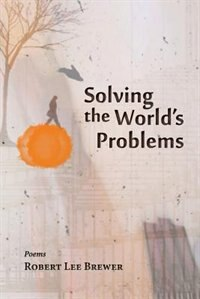 Solving the World's Problems by Robert Lee Brewer