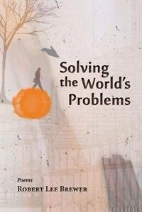 Solving the World's Problems de Robert Lee Brewer