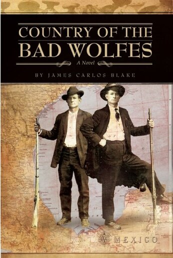 Country of the Bad Wolfes by James Carlos Blake