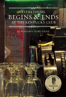 Book Everything Begins and Ends at the Kentucky Club by Benjamin Alire Saenz