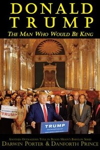 Donald Trump: The Man Who Would Be King