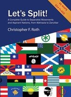 Let's Split! A Complete Guide to Separatist Movements and Aspirant Nations, from Abkhazia to…