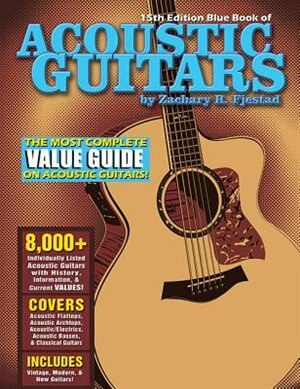 Blue Book Of Acoustic Guitars by Zachary R. Fjestad
