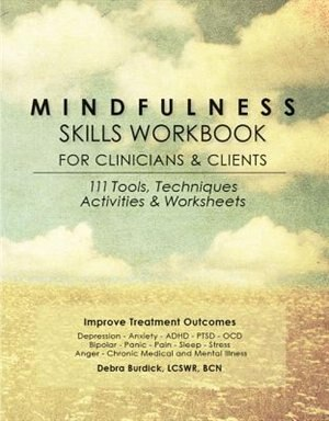 Mindfulness Skills Workbook For Clinicians And Clients: 111 Tools, Techniques, Activities & Worksheets by Debra Burdick