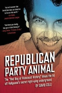 Book Republican Party Animal: The Bad Boy of Holocaust History Blows the Lid Off Hollywood's Secret… by David Cole