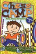 Chess Camp: Volume 1: Move, Attack, and Capture by Igor Sukhin