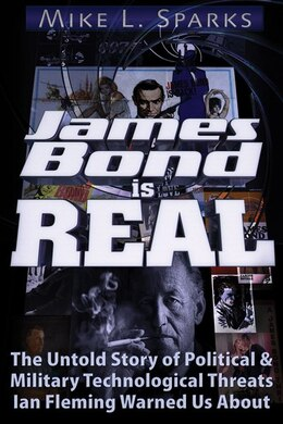Book James Bond Is Real: The Untold Story of Political & Military Technological Threats Ian Fleming… by Mike L. Sparks