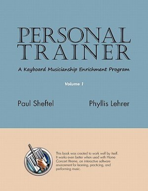 Personal Trainer: A Keyboard Musicianship Enrichment Program, Volume 1 by Paul Sheftel