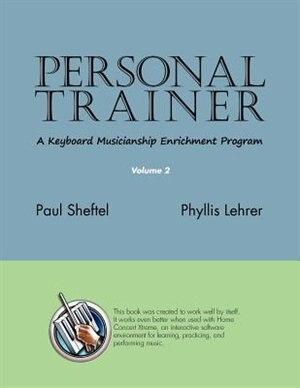 Personal Trainer: A Keyboard Musicianship Enrichment Program, Volume 2 by Paul Sheftel