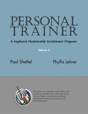 Personal Trainer: A Keyboard Musicianship Enrichment Program, Volume 3 by Paul Sheftel