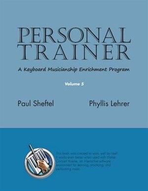 Personal Trainer: A Keyboard Musicianship Enrichment Program, Volume 5 by Paul Sheftel