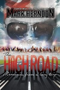 The High Road: Memories from a Long Trip by Mark Herndon