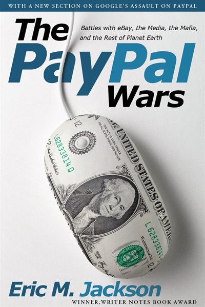 The PayPal Wars: Battles with eBay, the Media, the Mafia, and the Rest of Planet Earth de Eric M. Jackson