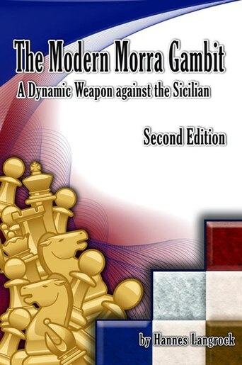 The Modern Morra Gambit: A Dynamic Weapon against the Sicilian by Hannes Langrock