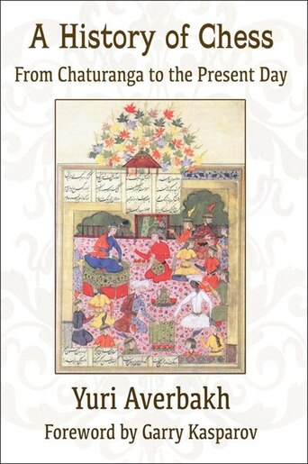 A HIstory of Chess: From Chaturanga to the Present Day by Yuri Averbakh