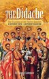 The Didache: The Teaching Of The Twelve Apostles: A Different Faith - A Different Salvation by Joseph B. Lumpkin