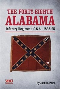 The Forty-eighth Alabama Infantry Regiment, C.S.A., 1862-65