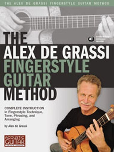 The Alex De Grassi Fingerstyle Guitar Method: Complete Instruction In Fingerstyle Technique, Tone, Phrasing And Arranging by Alex De Grassi