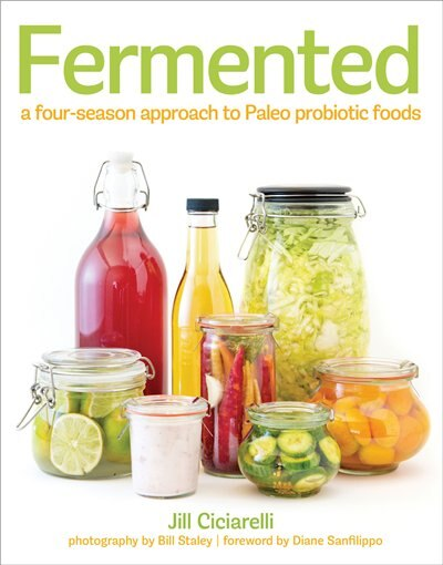 Fermented: A Four Season Approach To Paleo Probiotic Foods by Jill Ciciarelli