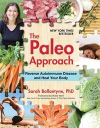 The Paleo Approach: Reverse Autoimmune Disease and Heal Your Body