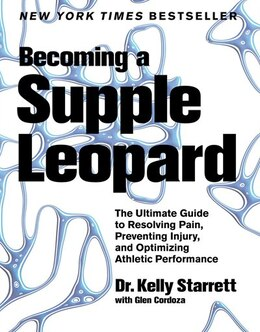 Book Becoming a Supple Leopard: The Ultimate Guide to Resolving Pain, Preventing Injury, and Optimizing… by Kelly Starrett