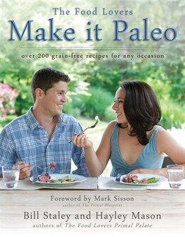 Book Make It Paleo: Over 200 Grain Free Recipes For Any Occasion by Bill Staley