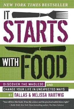 Book It Starts With Food: Discover The Whole30 And Change Your Life In Unexpected Ways by Melissa Hartwig