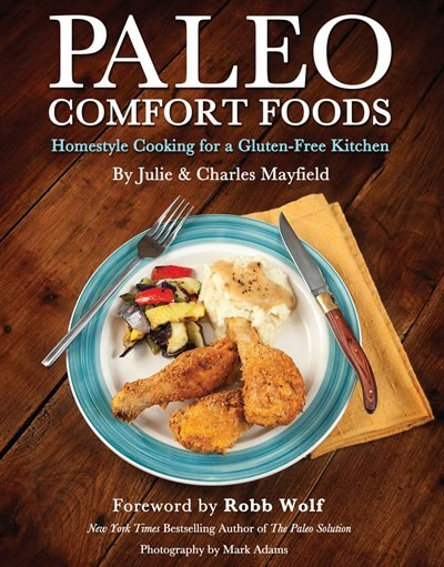 Paleo Comfort Foods: Homestyle Cooking for a Gluten-Free Kitchen by Julie Sullivan Mayfield