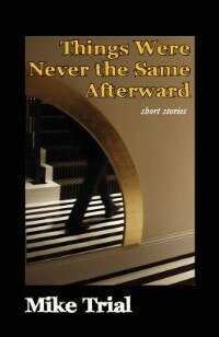 Things Were Never The Same Afterward by Mike Trial