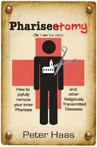 Pharisectomy: How to joyfully remove your inner Pharisee, and other Religiously Tran
