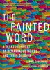 The Painted Word: A Treasure Chest of Remarkable Words and Their Origins by Phil Cousineau