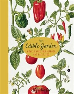 Book The Edible Garden: How To Have Your Garden And Eat It, Too by Alys Fowler