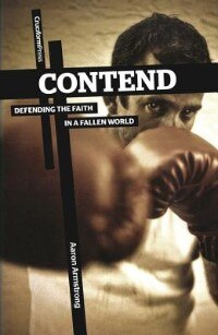 Book Contend: Defending The Faith In A Fallen World by Aaron Armstrong