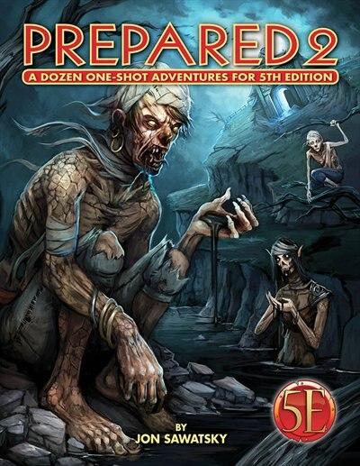 Prepared 2: Tombs & Dooms For 5th Edition by Jon Sawatsky