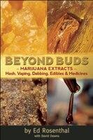 Beyond Buds: Marijuana Extracts-hash, Vaping, Dabbing, Edibles And Medicines