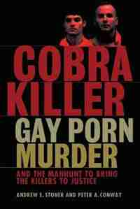Cobra Killer: Gay Porn, Murder, and the Manhunt to Bring the Killers to Justice by Peter A. Conway