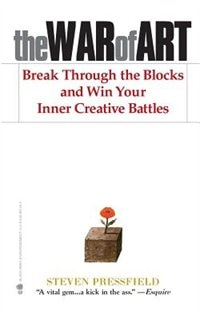 Book The War of Art: Break Through the Blocks and Win Your Inner Creative Battles by Steven Pressfield