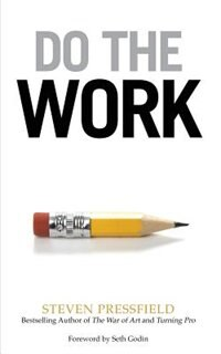 Do the Work: Overcome Resistance and Get Out of Your Own Way by Steven Pressfield