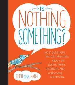 Book Is Nothing Something?: Kids' Questions and Zen Answers About Life, Death, Family, Friendship, and… by Thich Nhat Hanh