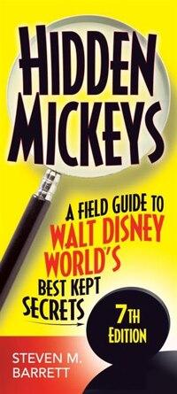 Hidden Mickeys: A Field Guide To Walt Disney World's Best Kept Secrets